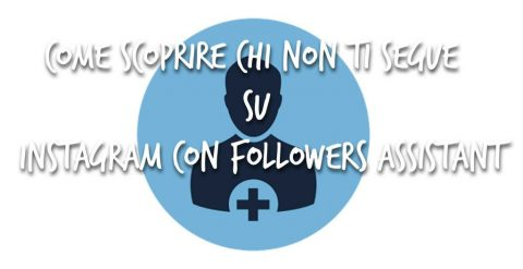 Come scoprire chi non ti segue su Instagram con app Followers Assistant