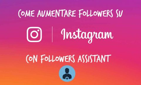 Come aumentare follower su Instagram con Followers Assistant
