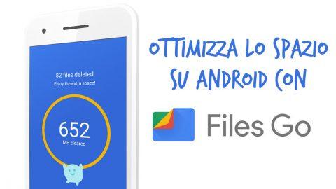 Files Go: Come ottimizzare lo spazio su Android